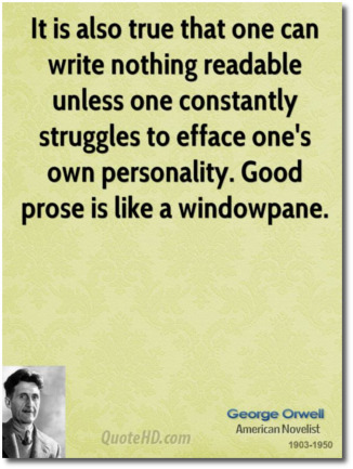 Orwell says that good prose comes from a struggle to efface one's own personality