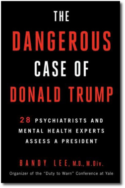 The Dangerous Case of Donald Trump by Bandy Lee Oct 3, 2017