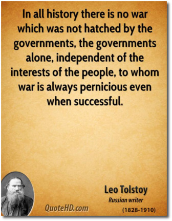 Tolstoy says that wars are hatched by governments and are always pernicious to the people