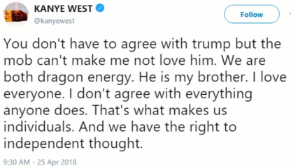 Kanye West publicly declares his brotherly love of, and admiration for, President Donald Trump citing a common dragon energy (25 April 2018)