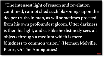 Profound gloom can sometimes allow to see deeper truths that wouldve otherwise remained hidden says Herman Melville (at t=8:30)